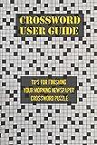 Crossword User Guide: Tips For Finishing Your Morning Newspaper Crossword Puzzle: Crossword Puzzles Easy