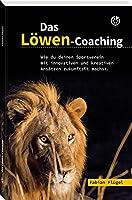 Das Loewen-Coaching: Wie du deinen Sportverein mit innovativen und kreativen Ansaetzen zukunftsfit machst