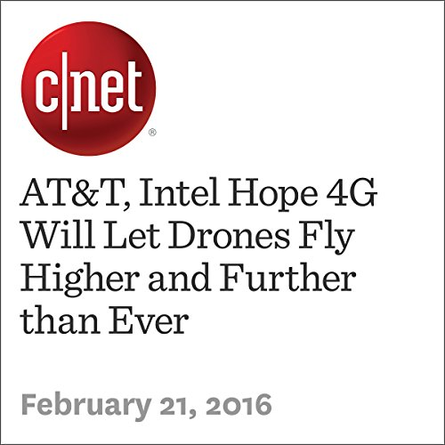 AT&T, Intel Hope 4G Will Let Drones Fly Higher and Further than Ever audiobook cover art