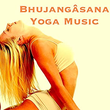 Bhujangâsana Yoga Music - Playlist for Yoga Class, Meditation, Relaxation, Concentration & Yoga Poses for Good Sleep