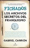 Fichados. Los archivos secretos del franquismo (Historia)