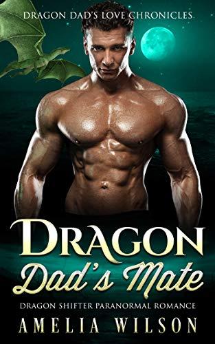 Dragon Dad's Mate: Dragon Shifter Paranormal Romance