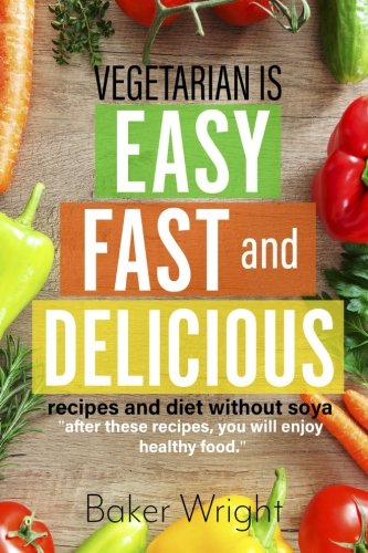 Vegetarian Cookbook for Those Who Decided to Switch to Healthy Food. 80 Recipes: Cookbook for Beginners, Quick, Easy and delisious.