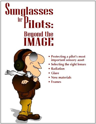 Sunglasses for Pilots Beyond the Image, Plus 500 free US military manuals and US Army field manuals when you sample this book
