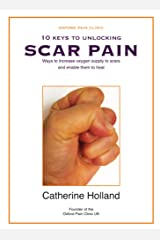 10 Keys to Unlocking Scar Pain: A short guide to increase oxygen supply to scars and enable them to heal Kindle Edition
