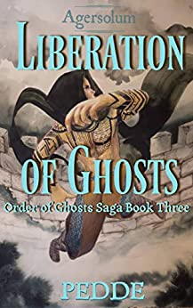 Liberation of Ghosts (Order of Ghosts Saga Book 3) by [Nathan Pedde]