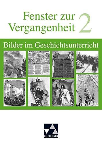 Begleitmaterial Geschichte / Fenster zur Vergangenheit 2: Bilder im Geschichtsunterricht. Von der Frühen Neuzeit bis zur Zeitgeschichte