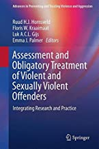 Assessment and Obligatory Treatment of Violent and Sexually Violent Offenders: Integrating Research and Practice (Advances in Preventing and Treating Violence and Aggression)