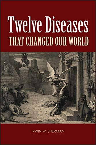 Twelve Diseases that Changed Our World: Diseases that Changed Our World and the Lessons They Teach (ASM Books Book 60) (English Edition)