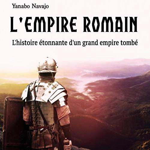 Couverture de L'Empire romain: L'histoire étonnante d'un grand empire tombé