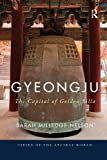 Gyeongju: The Capital of Golden Silla (Cities of the Ancient World)