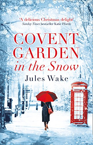 Covent Garden in the Snow: The most gorgeous and heartwarming Christmas romance of the year!