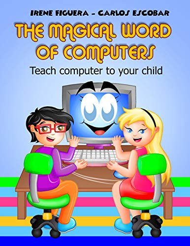 The Magical World of Computers: Teach computer to your child (English Edition)
