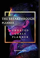 The Breakthrough Planner Divine Feminine - Undated Goals Planner: Ultimate Weekly Planner and Life Organizer to generate Unprecedented Results, Happiness and Joy - Lasts 1 Year (The Breakthrough Planner Undated)