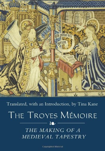 The Troyes Mémoire: The Making of a Medieval Tapestry (Medieval and Renaissance Clothing and...