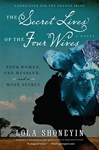 The Secret Lives of the Four Wives: A Novel by [Lola Shoneyin]