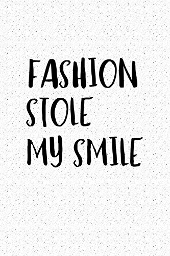 Fashion Stole My Smile: A 6x9 Inch Matte Softcover Notebook Journal With 120 Blank Lined Pages And A Fashion & Style Cover Slogan