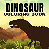 Dinosaurs Coloring Book: Realistic Dinosaur Designs For Boys and Girls Aged 6-12 (Tyrannosaurus, Ankylosaurus, Stegosaurus, Tylochepele, Velociraptor & More!)