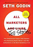 All Marketers Are Liars: The Power of Telling Authentic Stories in a Low-Trust World [ALL MARKETERS ARE LIARS] [Hardcover]
