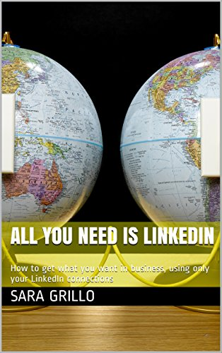 All You Need is LinkedIn: How to get what you want in business, using only your LinkedIn connections