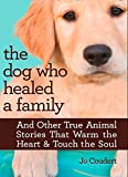 The Dog Who Healed A Family: And Other True Animal Stories That Warm the Heart & Touch the Soul (English Edition)