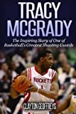 Tracy McGrady: The Inspiring Story of One of Basketball's Greatest Shooting Guards (Basketball Biography Books, Band 16) - Clayton Geoffreys