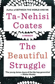 The Beautiful Struggle: A Memoir by [Ta-Nehisi Coates]