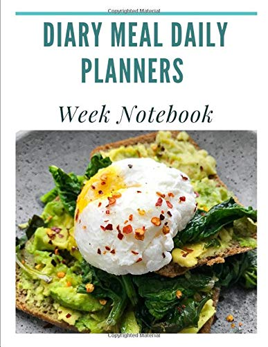 Diary Meal Daily Planners Week Notebook: Make Your Weekly Easier By Planning Out Your Perfect Meals With This Activity Notebooks  300 Pages.