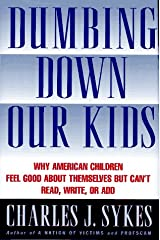 Dumbing Down Our Kids: Why America's Children Feel Good About Themselves but Can't Read, Write, or Add Hardcover