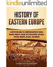 History of Eastern Europe: A Captivating Guide to a Shortened History of Russia, Ukraine, Hungary, Poland, the Czech Republic, Bulgaria, Slovakia, Moldova, Belarus, and Romania