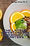 The Latest Hypertension Cookbook For Starters : Delicious and Easy Recipes To Cure Diabetes And Hypertension With 21 Days Complete Meal Plan