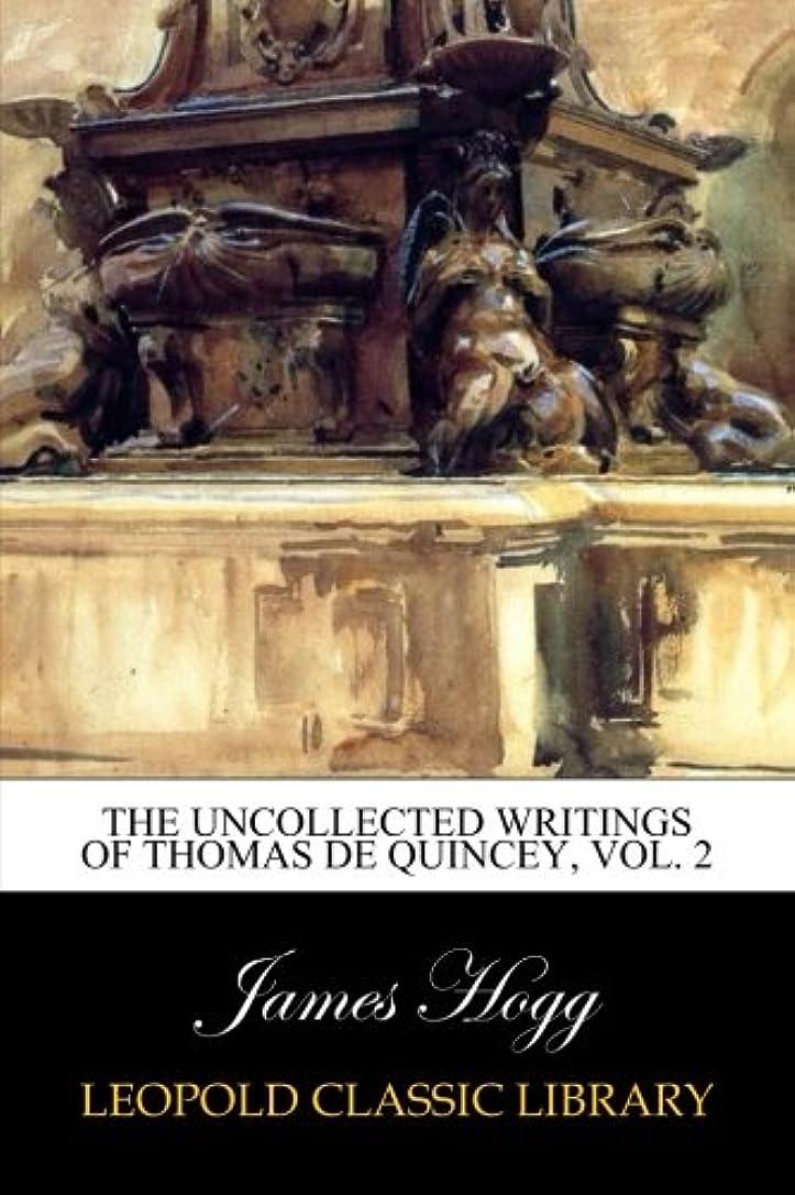 いとこ私たち自身フィラデルフィアThe Uncollected Writings of Thomas de Quincey, Vol. 2