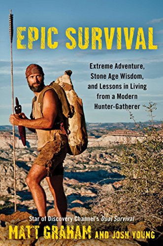Epic Survival: Extreme Adventure, Stone Age Wisdom, and Lessons in Living From a Modern Hunter-Gatherer