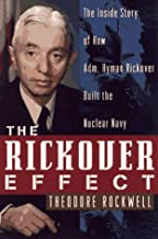 The Rickover Effect: The Inside Story of How Adm. Hyman Rickover Built the Nuclear Navy