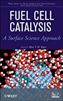 Fuel Cell Catalysis: A Surface Science Approach (The Wiley Series on Electrocatalysis and Electrochemistry)