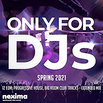 Only For DJs - Spring 2021 - 12 Edm, Future House, Big Room Club Tracks - Extended Mix