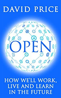OPEN: How we'll work, live and learn in the future by [David Price]