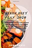 Atkins Diet Plan 2020: Delicious and Healthy Low-Carb and Low-Sugar Recipes to Lose Weight, Boost Your Health and Feel Great (Lose Up To 20Lbs in 3 Weeks)