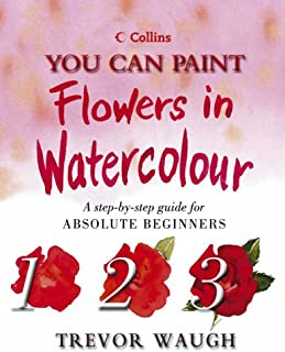 You Can Paint Flowers in Watercolour (Collins You Can Paint)