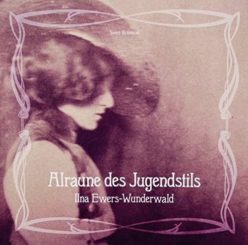 Alraune des Jugendstils - Ilna Ewers-Wunderwald