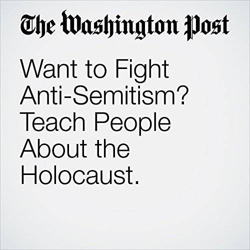 Want to Fight Anti-Semitism? Teach People About the Holocaust. copertina