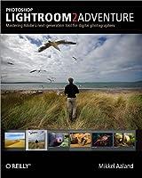 Photoshop Lightroom 2 Adventure: Mastering Adobe's Next Generation Tool for Digital Photographers