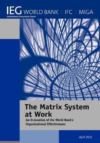 The Matrix System at Work: An Evaluation of the World Bank's Organizational Effectiveness (Independent Evaluation Group Studies)