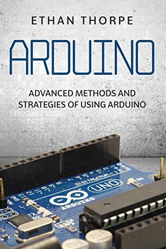 Arduino: Advanced Methods and Strategies of Using Arduino