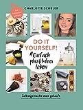 Do it yourself! #Einfach plastikfrei leben: Selbstgemacht statt gekauft: Die besten DIYs für...