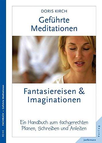 Geführte Meditationen: Fantasiereisen & Imaginationen: Ein Handbuch zum fachgerechten Planen, Schreiben und Anleiten
