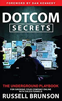 Dotcom Secrets: The Underground Playbook for Growing Your Company Online with Sales Funnels by [Russell Brunson]