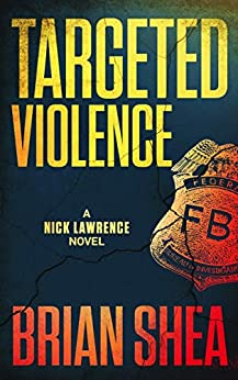 Targeted Violence: A Nick Lawrence Novel by [Brian Shea]