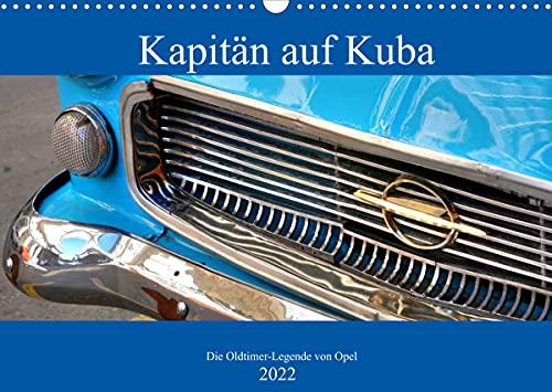 Kapitän auf Kuba - Die Oldtimer-Legende von Opel (Wandkalender 2022 DIN A3 quer)