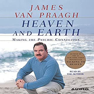 Heaven and Earth     Making the Psychic Connection              By:                                                                                                                                 James Van Praagh                               Narrated by:                                                                                                                                 James Van Praagh                      Length: 3 hrs and 18 mins     181 ratings     Overall 4.4